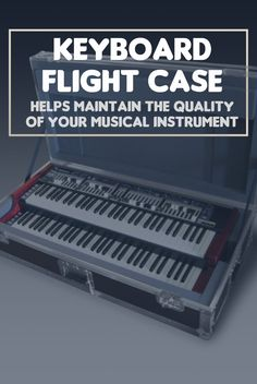 flight case keyboard helps maintain the quality of your musical instrument