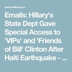 Emails: Hillary's State Dept Gave Special Access to 'VIPs' and 'Friends of Bill' Clinton After Haiti Earthquake - Breitbart
