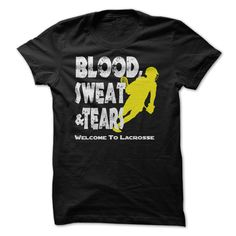 Blood Sweat & Tears - Welcome To The World Of Lacrosse - If you understand the hard work involved with Lacrosse, THIS SHIRT IS FOR YOU! (Sports Tshirts)