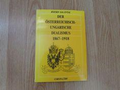 Der österreichisch-ungarische Dualismus 1867-1918 * Jozsef Galantai 1990