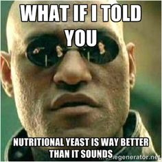 Nutritional yeast goes with everything. | Community Post: The 24 Things Every Vegan Knows To Be True