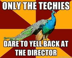 Only the techies dare to yell back at the director