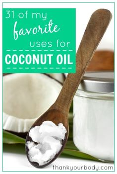 31 amazing uses for coconut oil. Is there anything coconut oil can't do? www.thankyourbody.com
