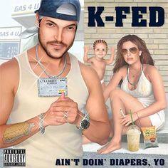 K-Fed- Aint doing diaperrs, yo