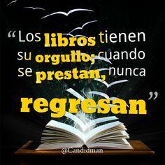 """""""Los #Libros tienen su #Orgullo; cuando se prestan nunca regresan"""". #Citas #Frases @Candidman"""