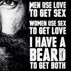 I have a beard to...