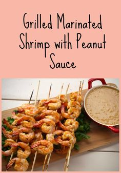 Grilled Marinated Shrimp with Peanut Sauce