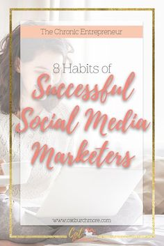 8 Habits of Successful Social Media Marketers | Social Media | Direct Sales | Network Marketing | The Chronic Entrepreneur | Chronic Illness | Work from Home via @catburchmore