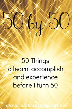50 Things to Learn, Accomplish, and Experience Before I Turn 50. A bucket list of items before my 50th birthday