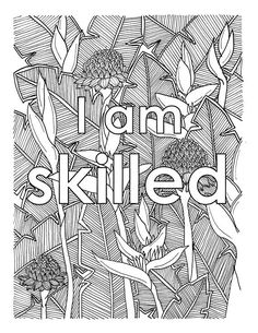 I AM - two of the most powerful words. For what you put after them shapes your reality  .............................................................  I Am Skilled is one of the digital coloring pages that will help you unleash the power within you with this self-affirmation statement. This coloring page is a wonderful pastime that will help you re-focus your energy while training your brain an affirmative statement that will help you shape to a better person…
