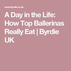 A Day in the Life: How Top Ballerinas Really Eat | Byrdie UK