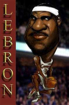 LeBron James FOLLOW THIS BOARD FOR GREAT CARICATURES OR ANY OF OUR OTHER CARICATURE BOARDS. WE HAVE A FEW SEPERATED BY THINGS LIKE ACTORS, MUSICIANS, POLITICS. SPORTS AND MORE...CHECK 'EM OUT!! Anthony Contorno Sr