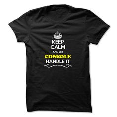 (Tshirt Design) Keep Calm and Let CONSOLE Handle it [Tshirt Sunfrog] Hoodies, Tee Shirts