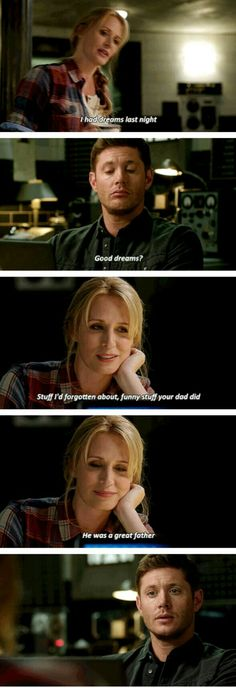 I felt so bad in this one because Dean knew like hell that John was a terrible father and she didn't want to break Mary's heart by telling her that