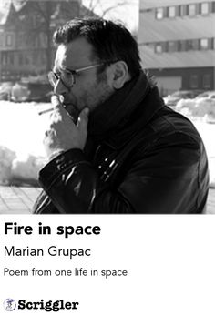 Fire in space by Marian Grupac https://scriggler.com/detailPost/story/71147 Poem from one life in space