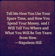 Insightful. Your time & Money are invested for the future. ~Napoleon Hill