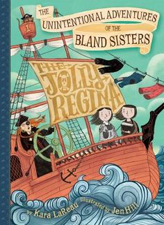 The Jolly Regina by Kara LaReau. Meet Jaundice and Kale Bland, two sisters who avoid excitement at any cost. One day, the Bland sisters are kidnapped by an all-female band of pirates. They're unwillingly swept into a high-seas romp that might just lead to solving the mystery of what happened to their missing parents. 1/30/17