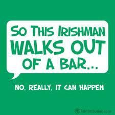 Irish joke. So this Irishman walks out if a bar...