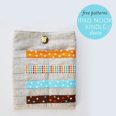 ipad, kindle, and nook sleeve sewing tutorial with fantastic fabric from Ann Kelle. 4 great and simple patterns. Yes, please! And thank you!
