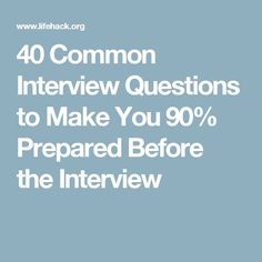 40 Common Interview Questions to Make You 90% Prepared Before the Interview