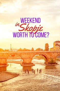 Weekend in Skopje. Worth to come?