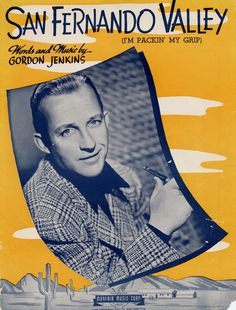 "Sheet music for the 1940's tune ""San Fernando Valley: I'm Packing My Grip"" sung by Bing Crosby. Words and music written by Gordon Jenkins. Little Landers Historical Society. San Fernando Valley History Digital Library."