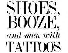 Shoes, booze and men w/ tattoos ❤