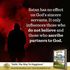 Satan has no effect on Gods sincere servants. It only influences those who do not believe and those who ascribe partners to God. No Way, Satan, Believe, Faith, God, Books, Sayings, Happy, Quotes