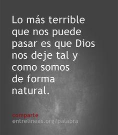 Lo más terrible que nos pueda pasar es que Dios nos deje tal y como somos de forma natural