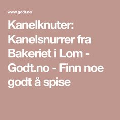 Kanelknuter: Kanelsnurrer fra Bakeriet i Lom - Godt.no - Finn noe godt å spise Food And Drink, Math Equations, Desserts, Deserts, Dessert, Postres