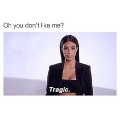 And finally, for all your haters: | 23 Kardashian Memes That Hilariously Describe Your Life