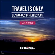 #Travel is only Glamorous in #Retrospect- Paul Theroux #MondayMorning  #Bookotrip #travelforless