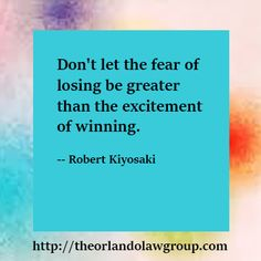 Don't let the fear of losing be greater than the excitement of winning. Robert Kiyosaki, Greater Than, Business Quotes, Inspirational, Let It Be