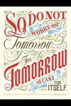 For tomorrow can worry about itself
