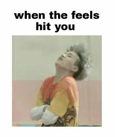 Me and my online friend Kenzie feel like this XD we are just role playing with the BTS members in a story and its emotional asf. The feels are real XD <3