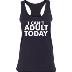 "Racerback  Tank Tops Pink, Black or White Ladies ""I Can't Adult Today"" Racerback tank tops. Material content: 40% polyester 60% cotton. Salt Lake Clothing Tops Tank Tops"