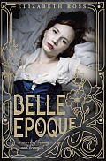 "Belle Epoque by Elizabeth Ross: ""Sixteen-year-old runaway Maude Pichon is ugly — so much so that she lands a job as a 'repoussoir,' an unattractive girl paid to be seen with a lovelier girl to make her appear even more beautiful by comparison (in a note, Ross explains that this fictional..."