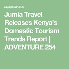 Jumia Travel Releases Kenya's Domestic Tourism Trends Report | ADVENTURE 254