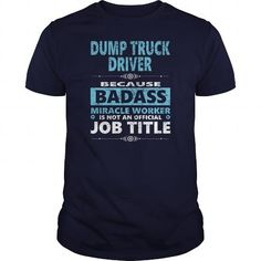 Cool DUMP TRUCK DRIVER JOBS TSHIRT GUYS LADIES YOUTH TEE HOODIE SWEAT SHIRT VNECK UNISEX T shirts #tee #tshirt #named tshirt #hobbie tshirts #Truck