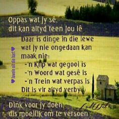 Oppas wat jy sê Sign Quotes, Bible Quotes, Bible Verses, Qoutes, Godly Quotes, Beautiful Verses, Afrikaans Quotes, Special Words, Quotes About God