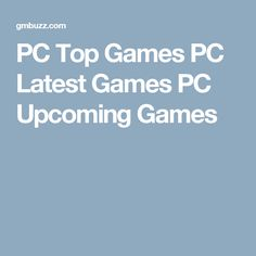 PC Top Games PC Latest Games PC Upcoming Games