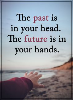The past is in your head. Tired Mom Quotes, Past Quotes, Reality Quotes, Wisdom Quotes, Words Quotes, Me Quotes, Motivational Quotes, Inspirational Words Of Wisdom, Meaningful Quotes