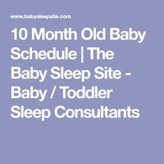 10 Month Old Baby Schedule   The Baby Sleep Site - Baby / Toddler Sleep Consultants