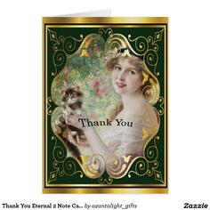 """Thank You Eternal 2 Note Card ~ Victorian woman holding a kitten with a lovely smile upon her face. Make this card the perfect expression that says thank you..............from you.   """"Unselfish and noble actions are the most radiant pages in the biography of souls."""" -- David Thomas"""