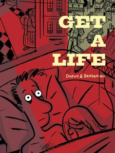 Dupuy, and Berberian. Get a Life. Montréal, Québec: Drawn & Quarterly Books, 2006.