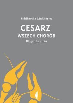 Cesarz wszech chorób. Biografia raka -   Mukherjee Siddhartha , tylko w…