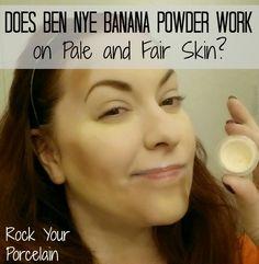 MAKEUP MANIA LINK  Rock Your Porcelain: Does Ben Nye Banana Powder Work on Pale and Fair Skin?