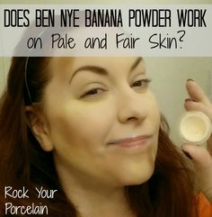 Rock Your Porcelain: Does Ben Nye Banana Powder Work on Pale and Fair Skin?