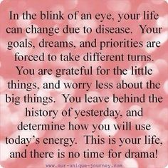 This is so true! When I went to the ER that one night and was diagnosed with Pulmonary Embolisms in both of my lungs, and then I found out that from blood test that I have 2 blood clotting disorders and I have to be on Coumadin and get my blood checked the rest of my life. It was definitely life changing.