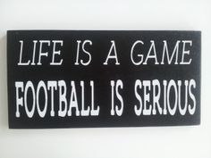 Life Is A Game Football Is Serious Wood by ForeverYoursCreation, $12.95